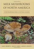 Milk Mushrooms of North America, Alan Bessette and David B. Harris, 0815632290