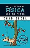 img - for Conversaciones de f   sica con mi perro book / textbook / text book