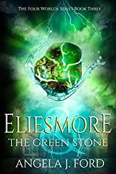 Eliesmore and the Green Stone (The Four Worlds Series Book 3)