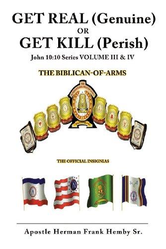 GET REAL (Genuine) OR GET KILL (Perish) John 10:10 Series VOLUME III & IV por HemSr., Apostle Herman Frank