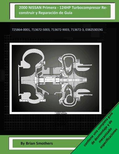 Descargar Libro 2000 Nissan Primera - 124hp Turbocompresor Reconstruir Y Reparación De Guía: 725864-0001, 713672-5003, 713672-9003, 713672-3, 038253019g Brian Smothers