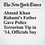 Ahmad Khan Rahami's Father Gave Police Terrorism Tip in '14, Officials Say | Marc Santora,Adam Goldman,Rukmini Callimachi,Nate Schweber