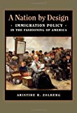 A Nation by Design: Immigration Policy in the Fashioning of America (Russell Sage Foundation Books at Harvard University Press)