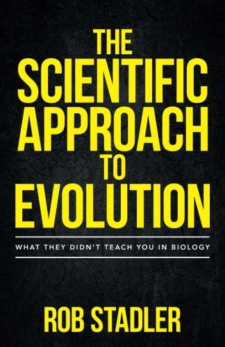 The Scientific Approach to Evolution: What They Didn't Teach You in Biology (Scientific Evidence Of Evolution By Natural Selection)