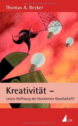 Kreativität - Letzte Hoffnung der blockierten Gesellschaft? Broschiert – 1. Juli 2007 Thomas A Becker UVK 3896695525 Arbeit