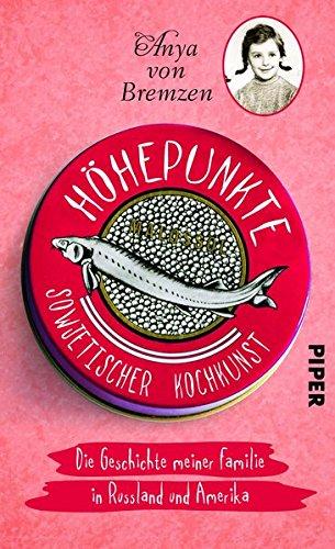 Höhepunkte sowjetischer Kochkunst: Die Geschichte meiner Familie in Russland und Amerika