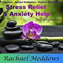 Stress Relief, Anxiety Help, and Peace with Hypnosis, Subliminal, and Guided Meditation Speech by Rachael Meddows Narrated by Rachael Meddows