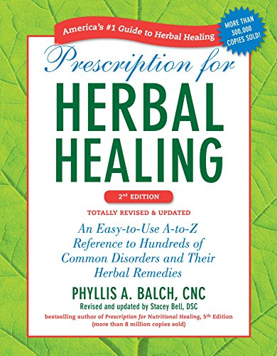 Prescription for Herbal Healing, 2nd Edition: An Easy-to-Use A-to-Z Reference to Hundreds of Common Disorders and Their