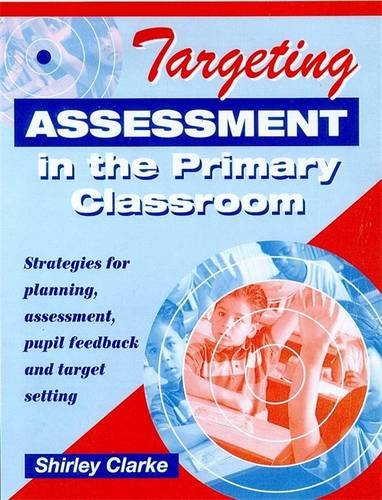 Targeting Assessment in the Primary Classroom: Strategies for Planning, Assessment, Pupil Feedback and Target Setting