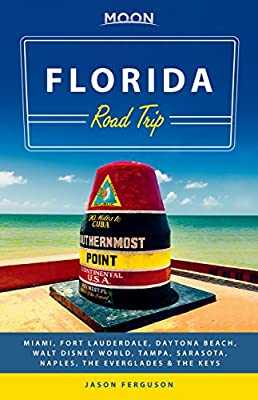 Moon Florida Road Trip: Miami, Fort Lauderdale, Daytona Beach, Walt Disney World, Tampa, Sarasota, Naples, the Everglades & the Keys (Travel Guide)