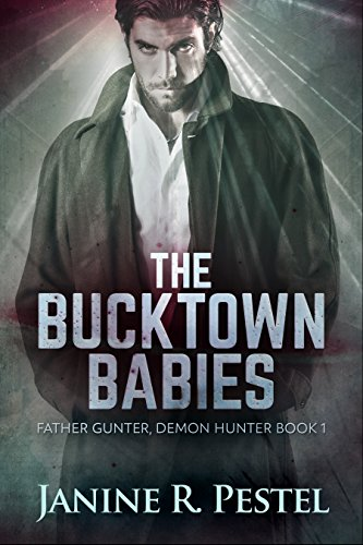 Book: The Bucktown Babies (Father Gunter, Demon Hunter Book 1) by Janine R. Pestel