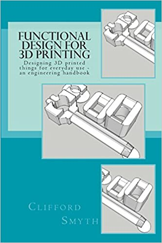 Functional design for 3d printing designing 3d printed things for functional design for 3d printing designing 3d printed things for everyday use an engineering handbook mr clifford t smyth 9781497537460 amazon fandeluxe Choice Image