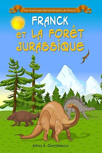 Franck et la Fort Jurassique: Conte educatif avec des dinosaures (Les Aventures Extraordinaires de Franck) (Volume 1) (French Edition)