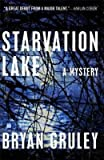 img - for BY Gruley, Bryan ( Author ) [{ Starvation Lake: A Mystery By Gruley, Bryan ( Author ) Mar - 03- 2009 ( Paperback ) } ] book / textbook / text book