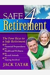 Safe 4 Retirement: The 4 Keys to a Safe Retirement Kindle Edition