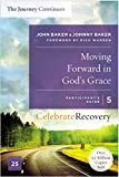Moving Forward in God's Grace: The Journey Continues, Participant's Guide 5: A Recovery Program Based on Eight Principles from the Beatitudes (Celebrate Recovery)