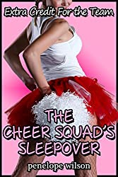 Extra Credit for the Team: The Cheer Squad's Sleepover (Taboo Group Erotica)