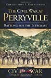 The Civil War at Perryville:: Battling for the Bluegrass (Civil War Series)