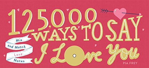 125,000 Ways to Say I Love You: Mix and Match Love Notes