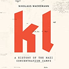 KL: A History of the Nazi Concentration Camps Audiobook by Nikolaus Wachsmann Narrated by Paul Hodgson