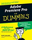 Adobe® Premiere®Pro for Dummies®, Keith Underdahl, 076454344X