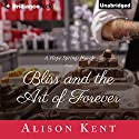 Bliss and the Art of Forever: A Hope Springs Novel Audiobook by Alison Kent Narrated by Natalie Ross