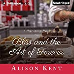 Bliss and the Art of Forever: A Hope Springs Novel | Alison Kent