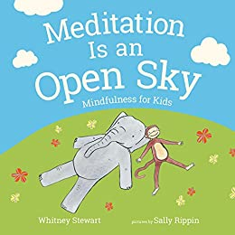 Meditation Is an Open Sky: Mindfulness for Kids by [Stewart, Whitney]
