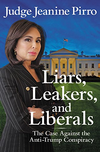 Liars, Leakers, and Liberals: The Case Against the Anti-Trump Conspiracy cover