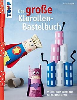 Amazoncom Das Große Klorollen Bastelbuch Die Schönsten