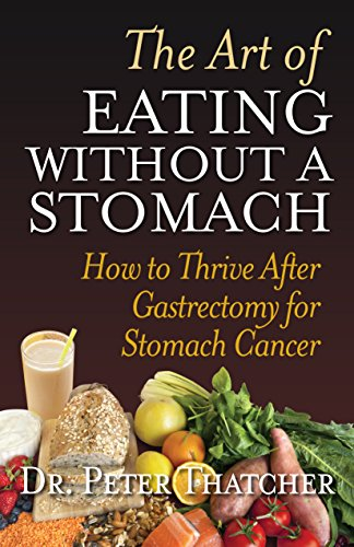 The Art Of Eating Without A Stomach: How ToThrive After Gastrectomy For Stomach Cancer by Dr Peter Thatcher