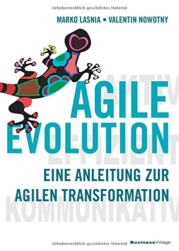 AGILE EVOLUTION: Eine Anleitung zur agilen Transformation