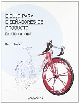 Dibujo Para Diseñadores De Producto - De La Idea Al Papel por Kevin Henry