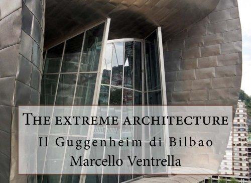 The extreme architecture: Il Guggenheim di Bilbao (Italian Edition)