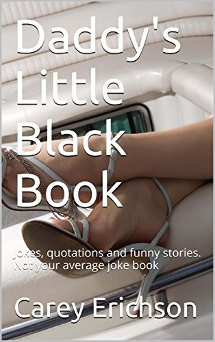 Daddy's Dirty Little Black Book: Hilarious jokes, great quotations and funny stories. (Carey Erichson Joke Books Book 7)