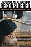 img - for Trafficking and Prostitution Reconsidered: New Perspectives on Migration, Sex Work, and Human Rights (Transnational Feminist Studies) book / textbook / text book