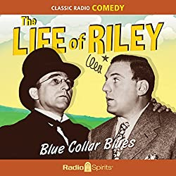 The Life of Riley: Blue Collar Blues