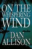 On the Whispering Wind, Dan Allison, 0595262686