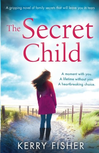 The Secret Child: A gripping novel of family secrets that will leave you in tears