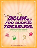Digging for Buried Treasure : 52 Prop-Based Play Therapy Interventions for Treating the Problems of Childhood, Paris, Goodyear-Brown, 1932203117