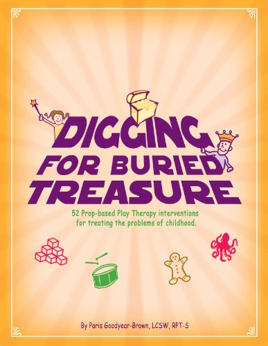 Digging for Buried Treasure: 52 Prop-Based Play Therapy Interventions for Treating the Problems of Childhood (School Based Play Therapy)