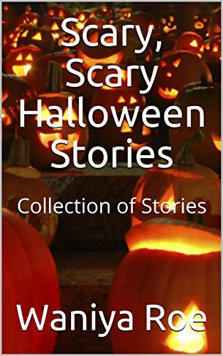 Scary, Scary Halloween Stories: Collection of Stories