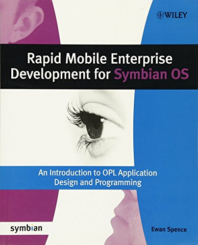 Rapid Mobile Enterprise Development for Symbian OS: An Introduction to OPL Application Design and Programming (Symbian Press) by Wiley