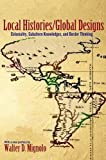 Local Histories/Global Designs – Coloniality, Subaltern Knowledges, and Border Thinking (Princeton Studies in Culture/Power/History)