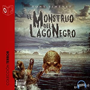 El monstruo del lago negro [The Black Lake Monster] Audiobook