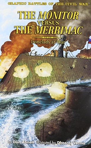 The Monitor vs The Merrimack: Ironclads at War! (Graphic Battles of the Civil War)