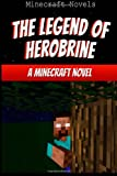 The Legend of Herobrine: a Minecraft Novel, Minecraft Novels, 1499505612