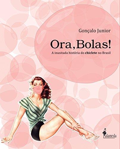 Ora, Bolas!: a Inusitada História do Chiclete no Brasil