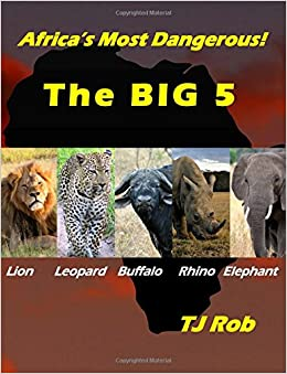 Africa's Most Dangerous - The Big 5: (Age 6 and above)