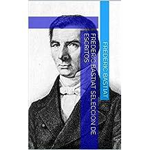 Frederic Bastiat Seleccion de Escritos (Spanish Edition)